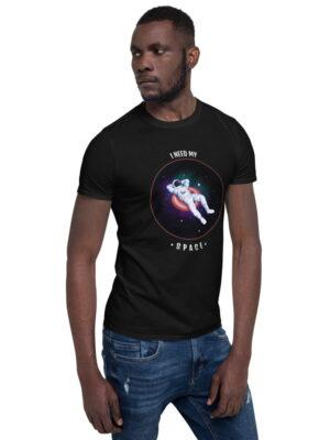 I Need My Space Short-Sleeve Unisex T-Shirt